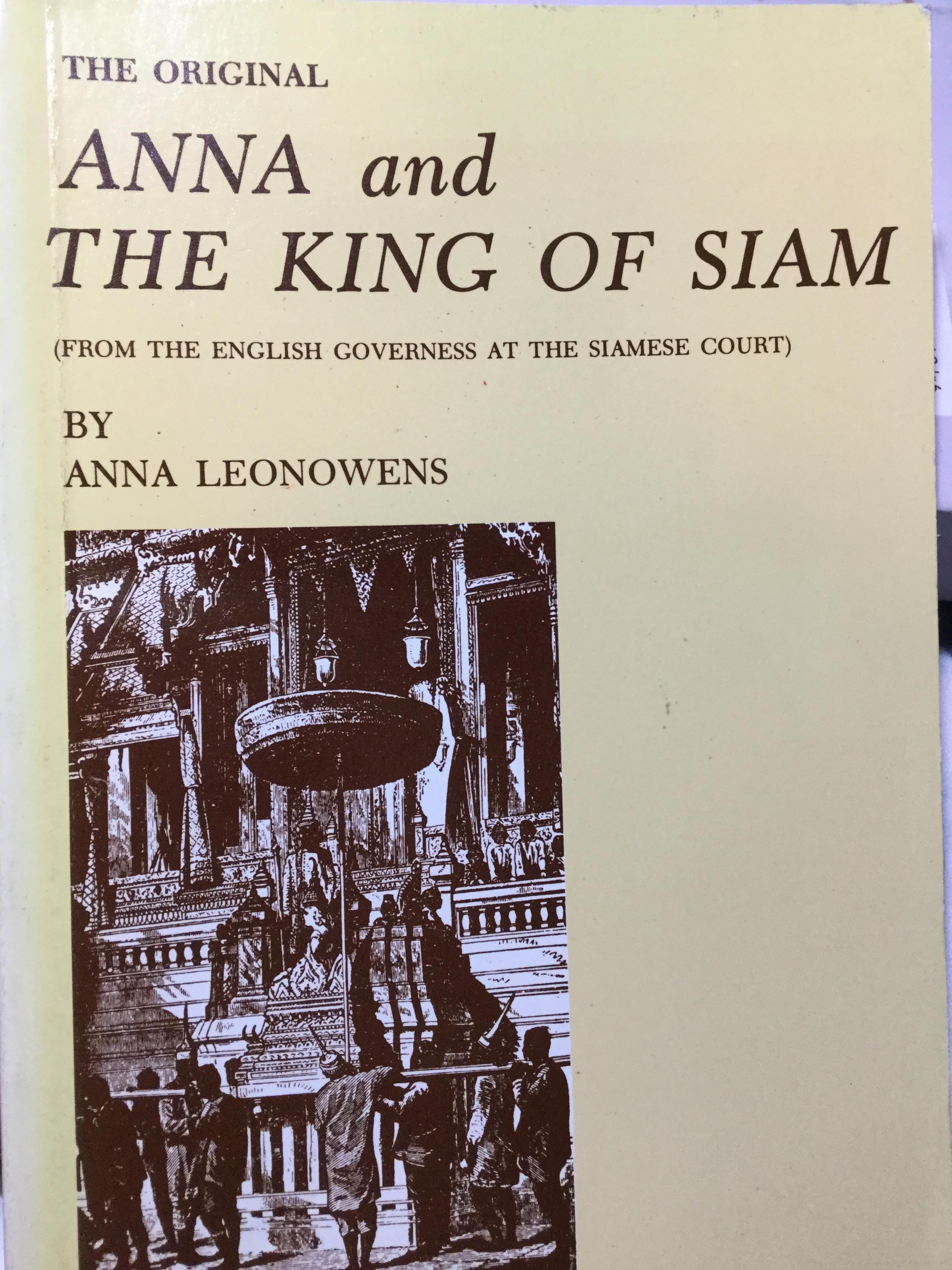ANNA and THE KING OF SIAM From the English Governess At The Siamese court. By Anna Leonowens